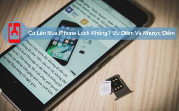 Có Lên Mua Iphone Lock Không Ưu Điểm Và Nhược Điểm Của Iphone Lock