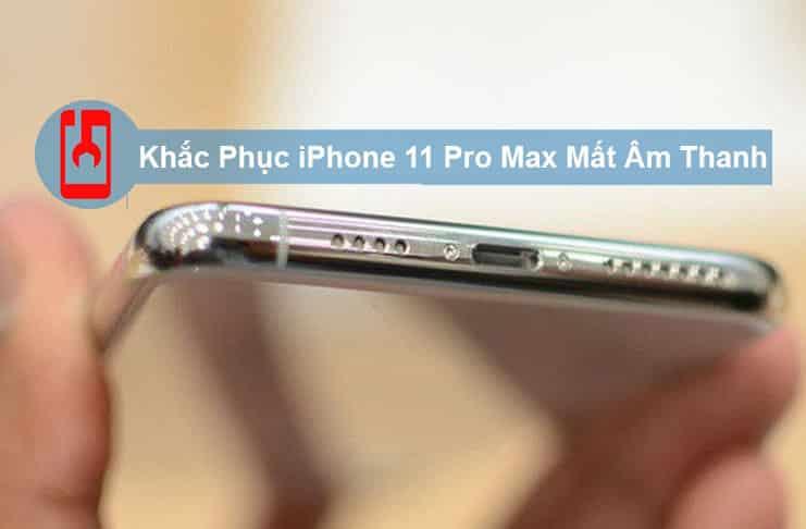 Khắc Phục Iphone 11 Pro Max Mất Âm Thanh